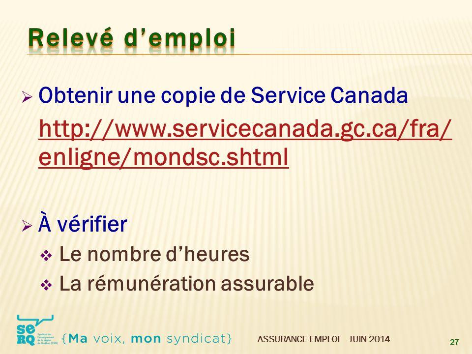 ASSURANCE-EMPLOI JUIN 2014  Obtenir une copie de Service Canada http://www.servicecanada.gc.ca/fra/ enligne/mondsc.shtml  À vérifier  Le nombre d'h