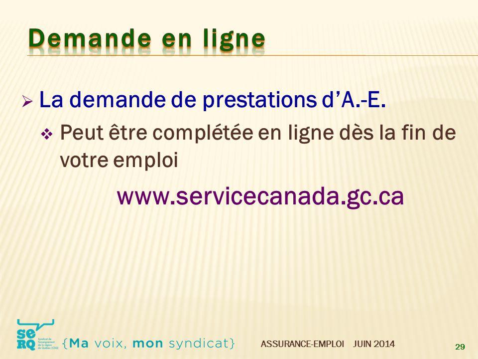 ASSURANCE-EMPLOI JUIN 2014  La demande de prestations d'A.-E.  Peut être complétée en ligne dès la fin de votre emploi www.servicecanada.gc.ca 29