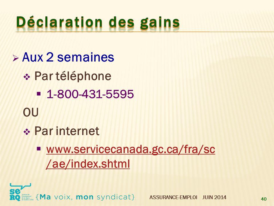 ASSURANCE-EMPLOI JUIN 2014  Aux 2 semaines  Par téléphone  1-800-431-5595 OU  Par internet  www.servicecanada.gc.ca/fra/sc /ae/index.shtml www.se
