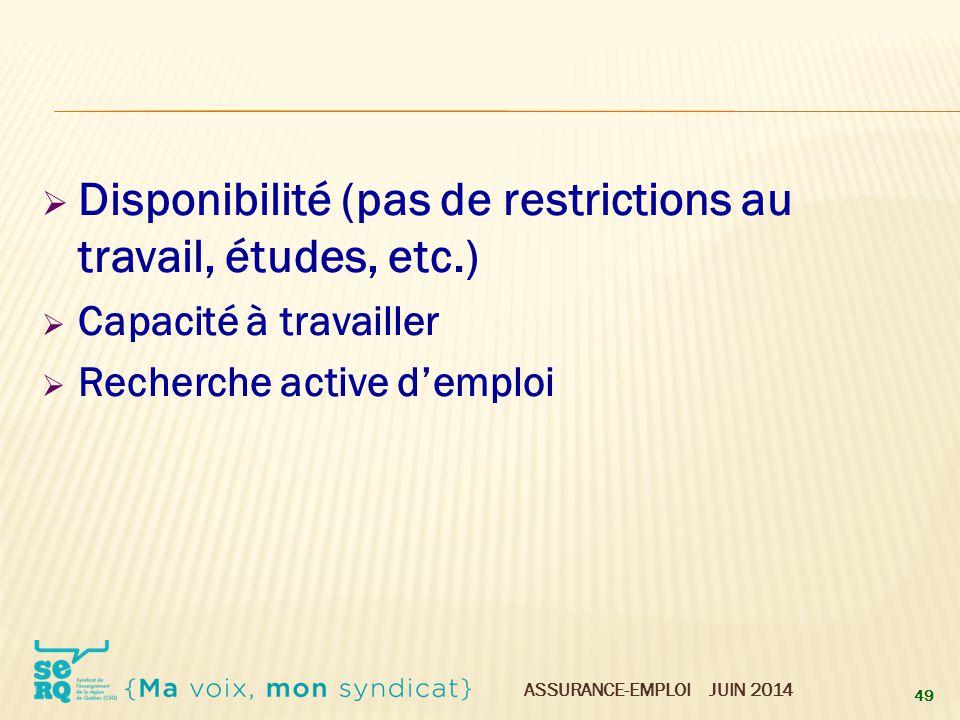 ASSURANCE-EMPLOI JUIN 2014  Disponibilité (pas de restrictions au travail, études, etc.)  Capacité à travailler  Recherche active d'emploi 49