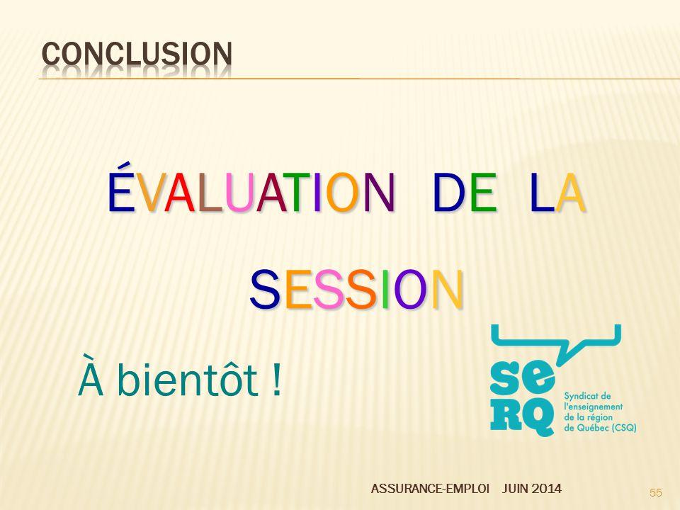ASSURANCE-EMPLOI JUIN 2014 55 ÉVALUATION DE LA SESSION À bientôt !