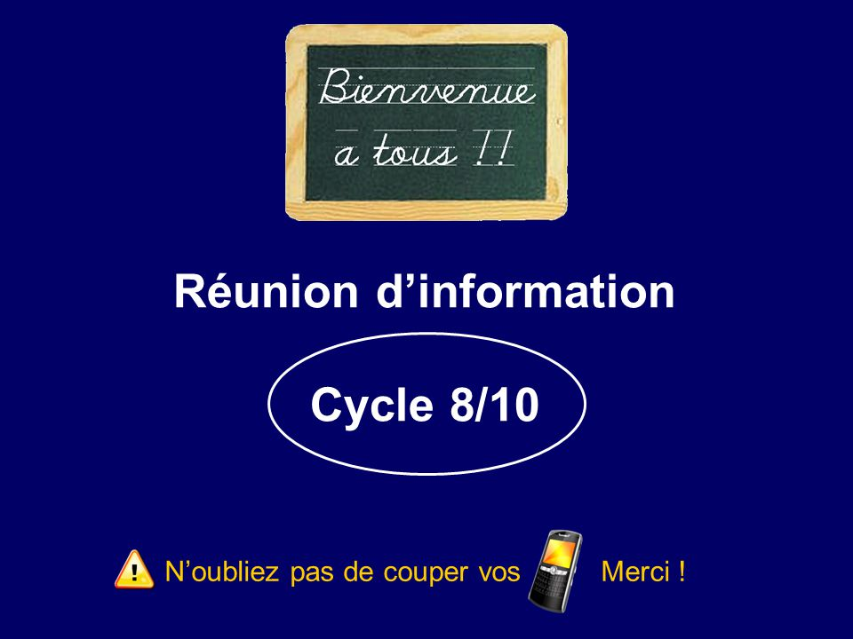 Réunion d'information Cycle 8/10 N'oubliez pas de couper vos Merci !