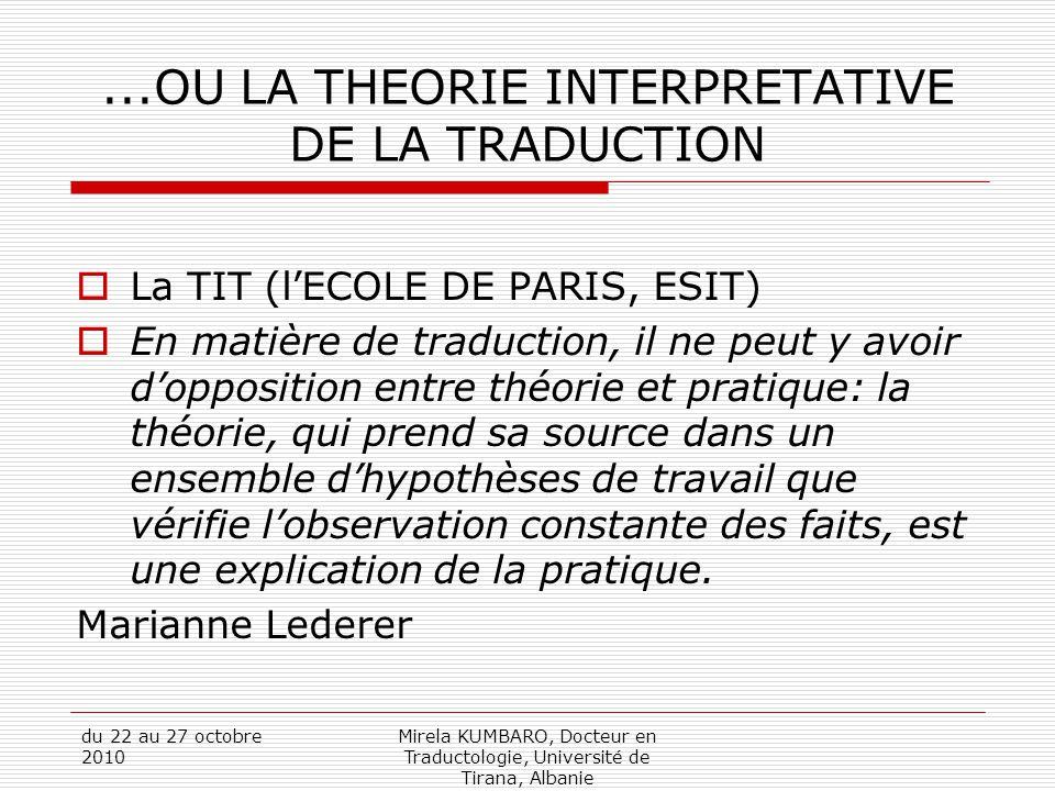 du 22 au 27 octobre 2010 Mirela KUMBARO, Docteur en Traductologie, Université de Tirana, Albanie...OU LA THEORIE INTERPRETATIVE DE LA TRADUCTION  La