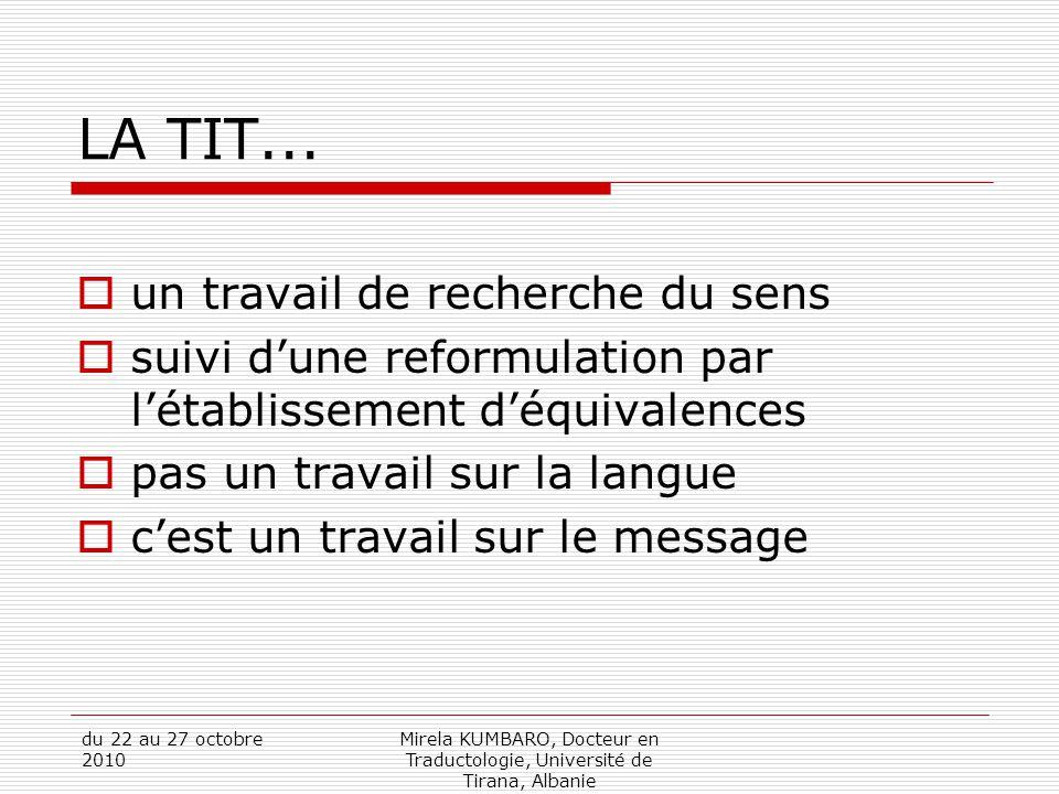du 22 au 27 octobre 2010 Mirela KUMBARO, Docteur en Traductologie, Université de Tirana, Albanie LA TIT...  un travail de recherche du sens  suivi d