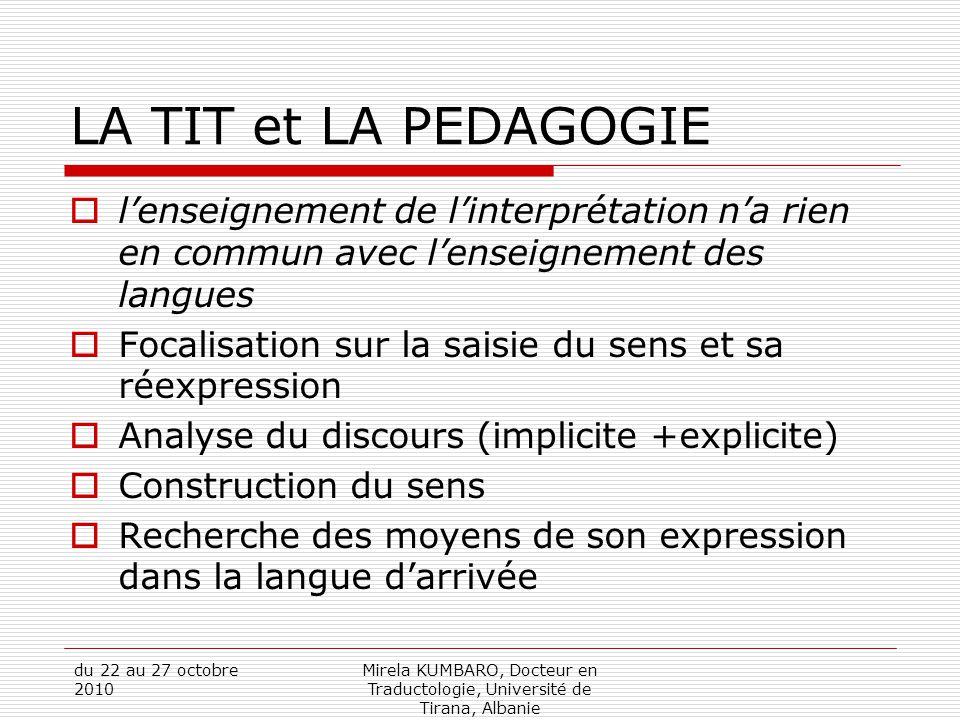 du 22 au 27 octobre 2010 Mirela KUMBARO, Docteur en Traductologie, Université de Tirana, Albanie LA TIT et LA PEDAGOGIE  l'enseignement de l'interpré