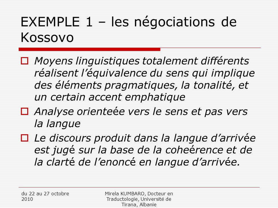 du 22 au 27 octobre 2010 Mirela KUMBARO, Docteur en Traductologie, Université de Tirana, Albanie EXEMPLE 1 – les négociations de Kossovo  Moyens ling