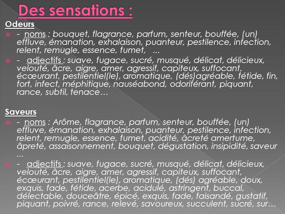 Odeurs  - noms : bouquet, flagrance, parfum, senteur, bouffée, (un) effluve, émanation, exhalaison, puanteur, pestilence, infection, relent, remugle,