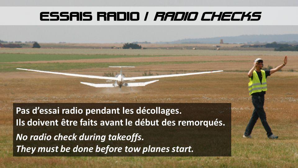 ESSAIS RADIO / RADIO CHECKS Pas d'essai radio pendant les décollages. Ils doivent être faits avant le début des remorqués. No radio check during takeo
