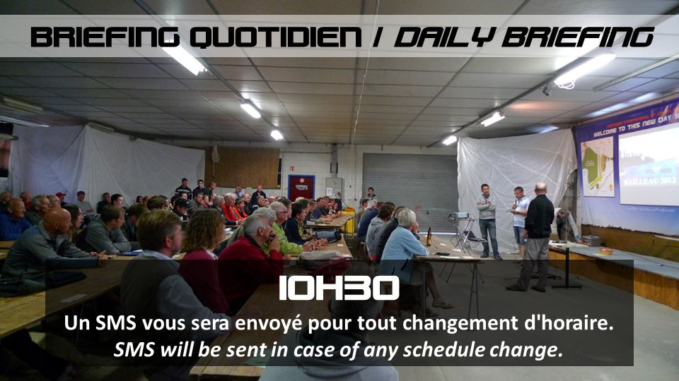 BRIEFING QUOTIDIEN / DAILY BRIEFING 10H30 Un SMS vous sera envoyé pour tout changement d'horaire. SMS will be sent in case of any schedule change.