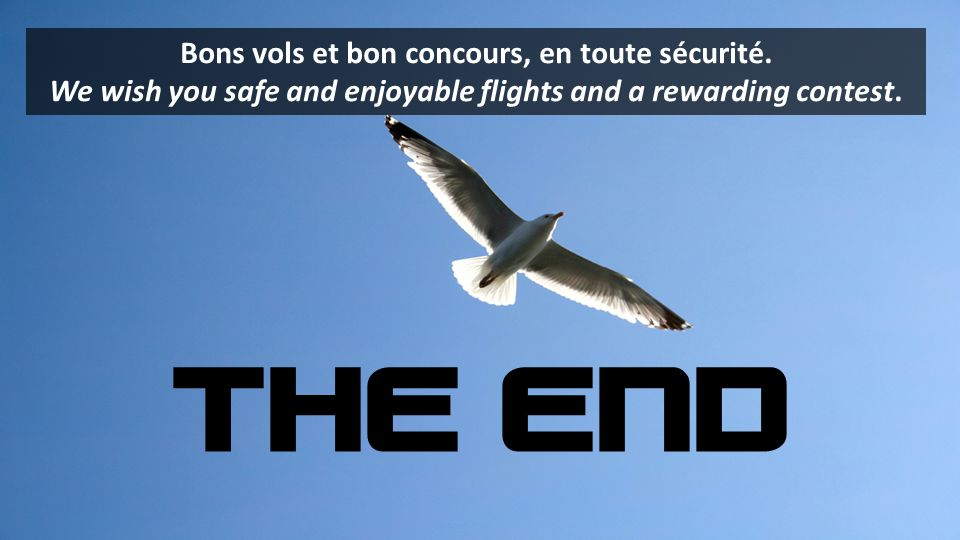 THE END Bons vols et bon concours, en toute sécurité. We wish you safe and enjoyable flights and a rewarding contest.