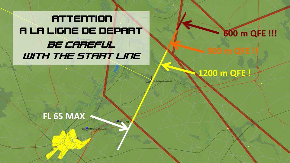 600 m QFE !!! 900 m QFE !! 1200 m QFE ! FL 65 MAX ATTENTION A LA LIGNE DE DEPART BE CAREFUL WITH THE START LINE
