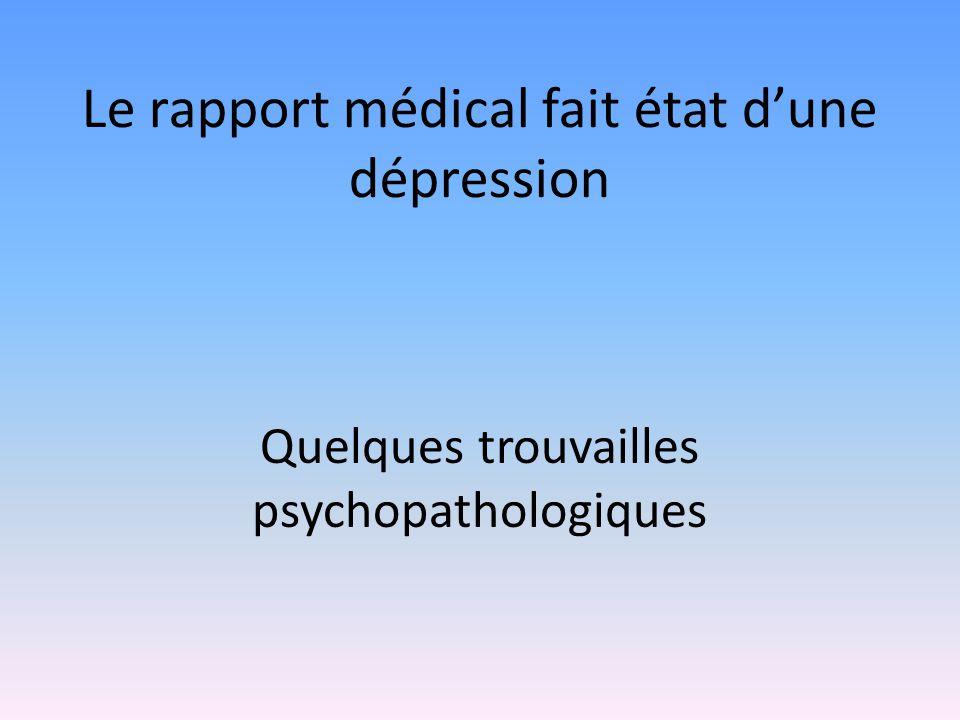 Le rapport médical fait état d'une dépression Quelques trouvailles psychopathologiques