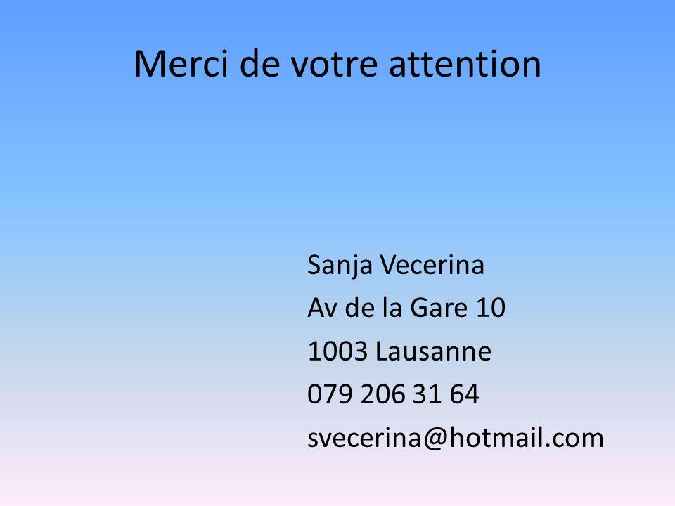 Merci de votre attention Sanja Vecerina Av de la Gare 10 1003 Lausanne 079 206 31 64 svecerina@hotmail.com