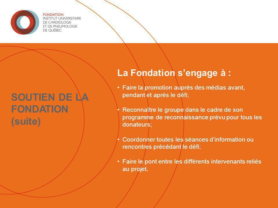 (suite) La Fondation s'engage à : Faire la promotion auprès des médias avant, pendant et après le défi; Reconnaître le groupe dans le cadre de son pro