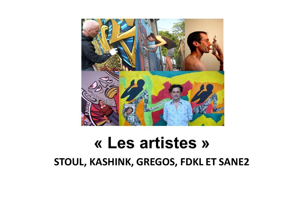 « Les artistes » STOUL, KASHINK, GREGOS, FDKL ET SANE2
