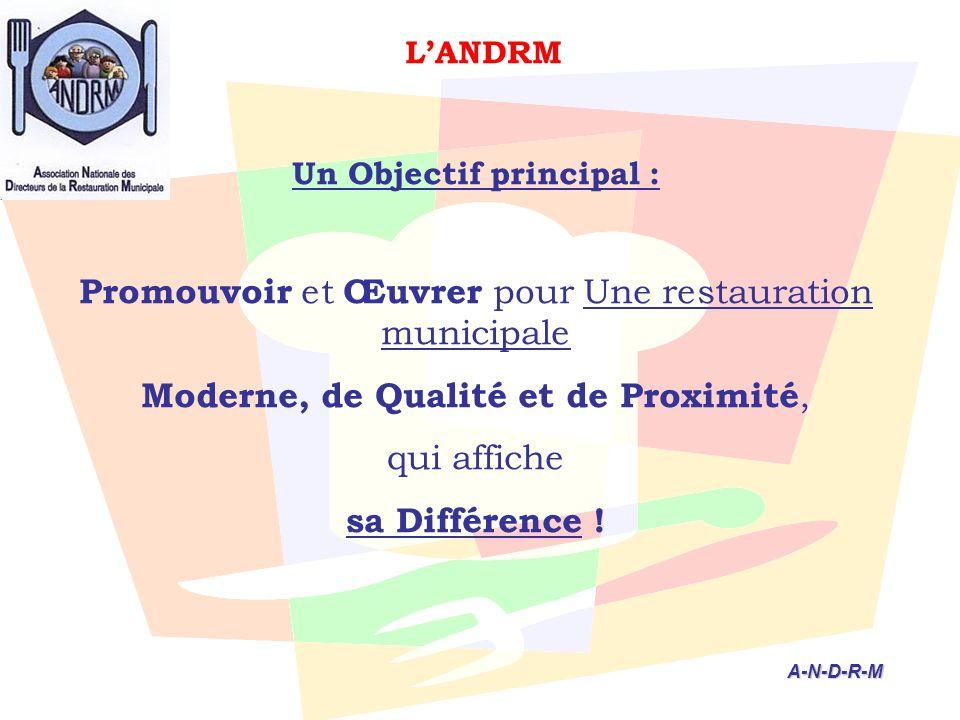 L'ANDRM Un Objectif principal : Promouvoir et Œuvrer pour Une restauration municipale Moderne, de Qualité et de Proximité, qui affiche sa Différence .