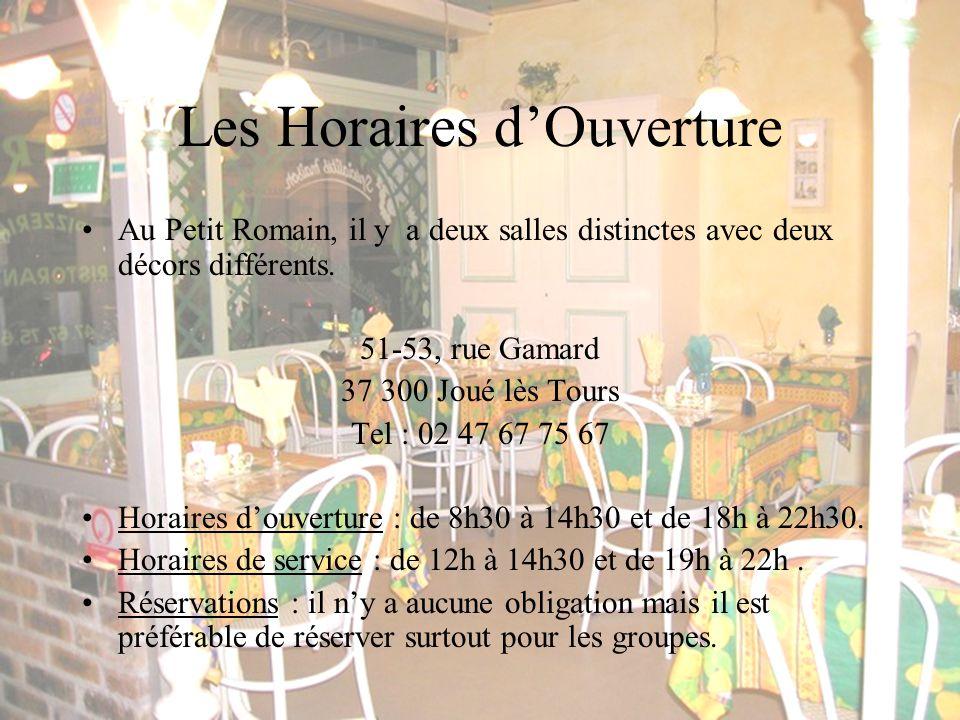 Les Horaires d'Ouverture Au Petit Romain, il y a deux salles distinctes avec deux décors différents.