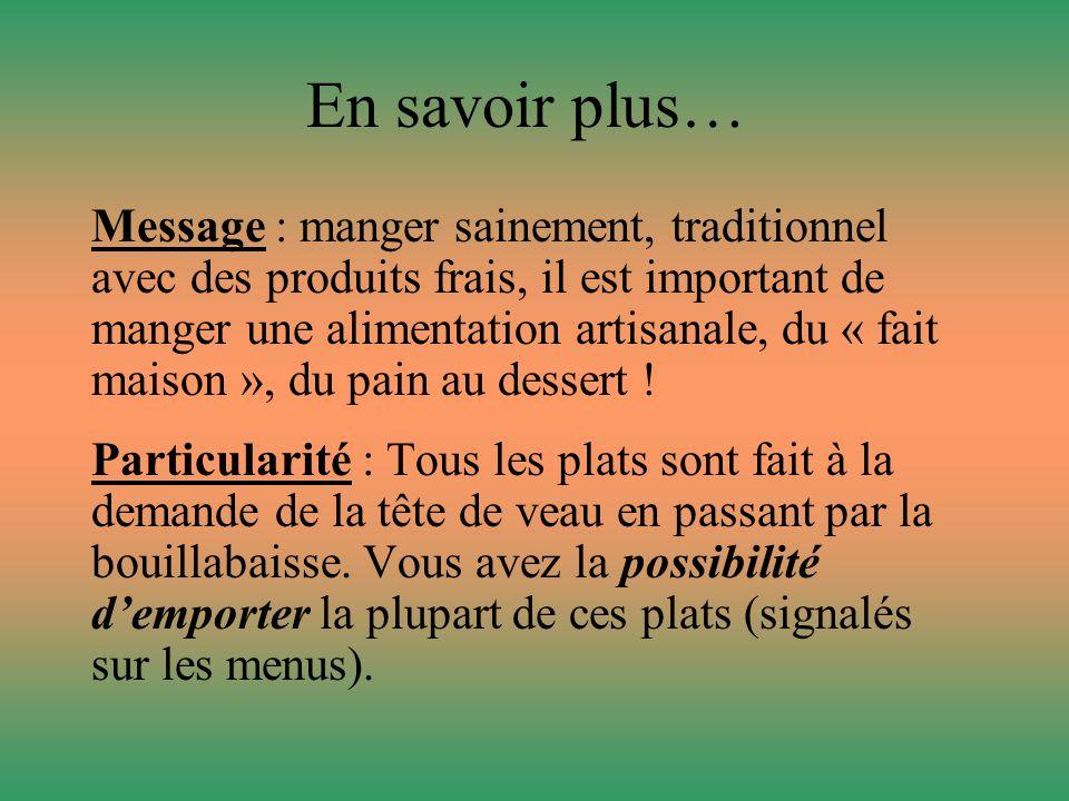 En savoir plus… Message : manger sainement, traditionnel avec des produits frais, il est important de manger une alimentation artisanale, du « fait maison », du pain au dessert .