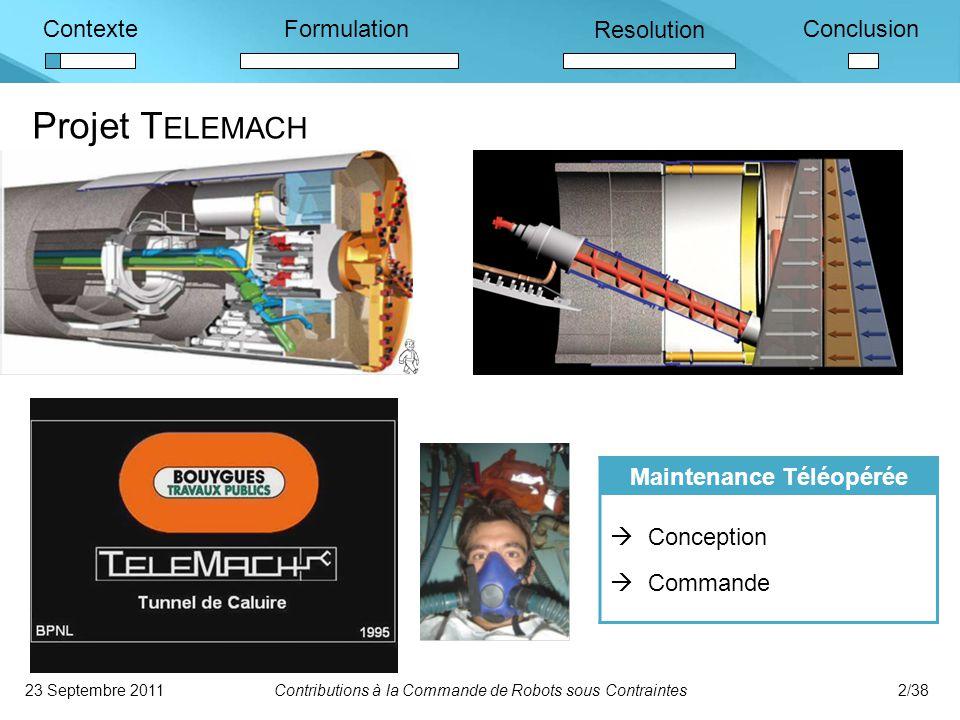 ContexteFormulation Resolution Conclusion Projet T ELEMACH Maintenance Téléopérée  Conception  Commande 23 Septembre 2011Contributions à la Commande de Robots sous Contraintes2/38