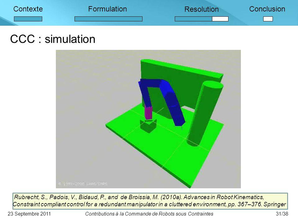 ContexteFormulation Resolution Conclusion CCC : simulation 23 Septembre 2011Contributions à la Commande de Robots sous Contraintes31/38 Rubrecht, S., Padois, V., Bidaud, P., and de Broissia, M.