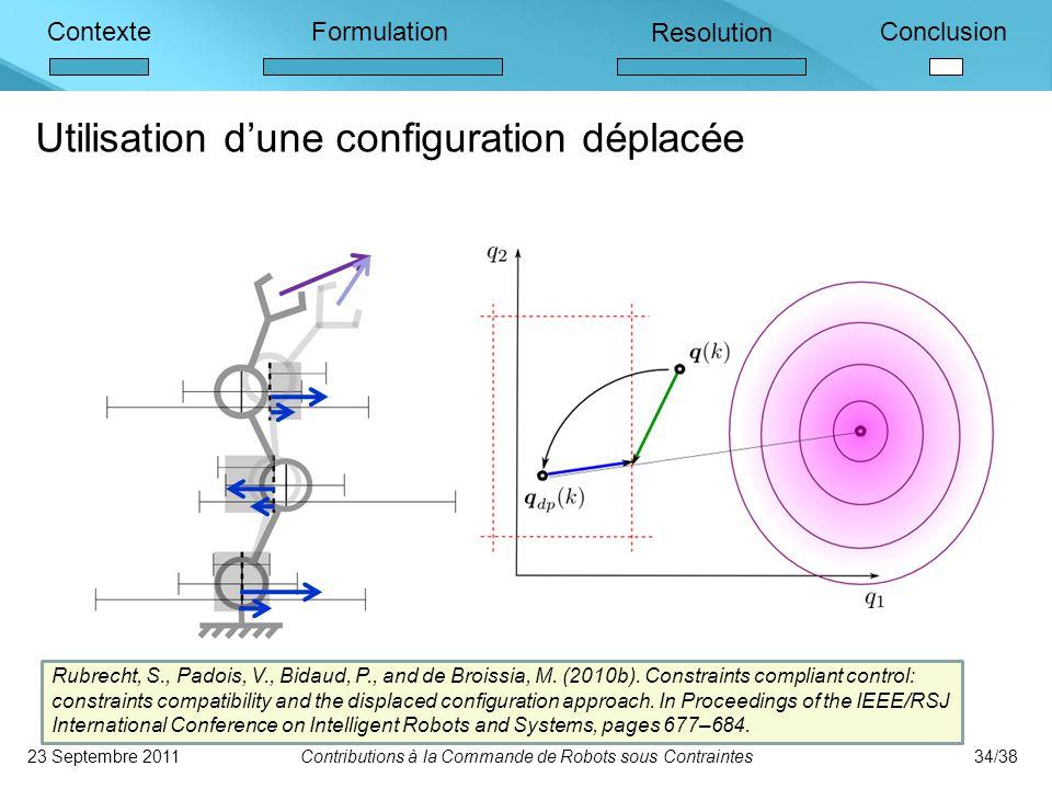 ContexteFormulation Resolution Conclusion Utilisation d'une configuration déplacée 23 Septembre 2011Contributions à la Commande de Robots sous Contraintes34/38 Rubrecht, S., Padois, V., Bidaud, P., and de Broissia, M.