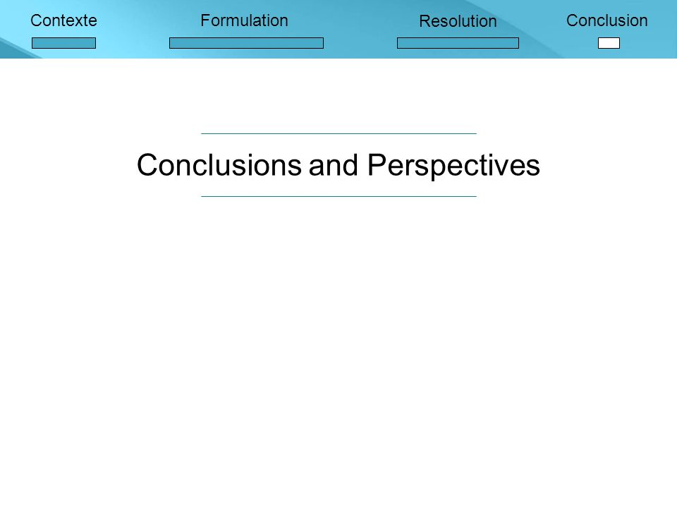 ContexteFormulation Resolution Conclusion Conclusions and Perspectives