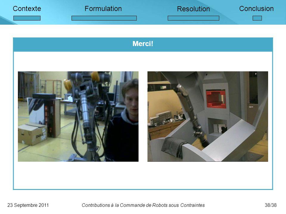ContexteFormulation Resolution Conclusion 23 Septembre 2011Contributions à la Commande de Robots sous Contraintes38/38 Merci!