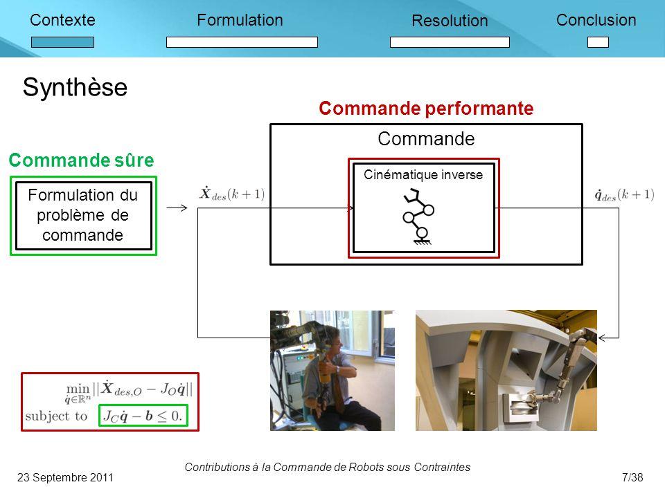 ContexteFormulation Resolution Conclusion Commande Cinématique inverse Synthèse 23 Septembre 2011 Contributions à la Commande de Robots sous Contraintes 7/38 Formulation du problème de commande Commande sûre Commande performante