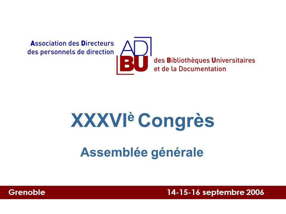 Grenoble 14-15-16 septembre 2006 XXXVI è congrès XXXVI è Congrès Assemblée générale