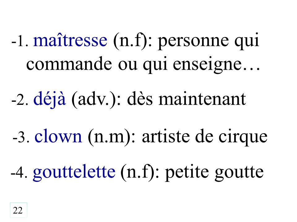 -1. maîtresse (n.f): personne qui commande ou qui enseigne… -4.