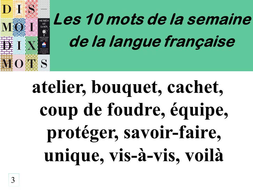 Les 10 mots de la semaine de la langue française atelier, bouquet, cachet, coup de foudre, équipe, protéger, savoir-faire, unique, vis-à-vis, voilà 3