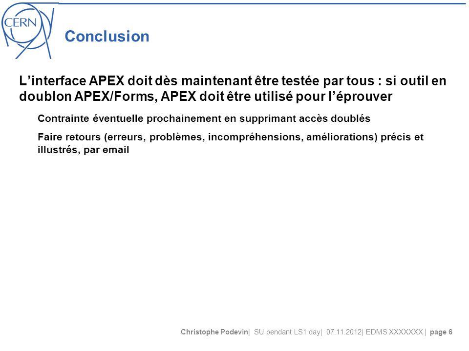 Christophe Podevin| SU pendant LS1 day| 07.11.2012| EDMS XXXXXXX | page 6 Conclusion L'interface APEX doit dès maintenant être testée par tous : si ou