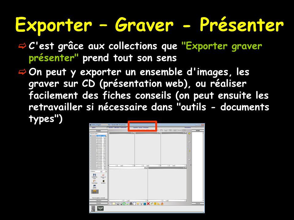 Exporter – Graver - Présenter  C est grâce aux collections que Exporter graver présenter prend tout son sens  On peut y exporter un ensemble d images, les graver sur CD (présentation web), ou réaliser facilement des fiches conseils (on peut ensuite les retravailler si nécessaire dans outils - documents types )