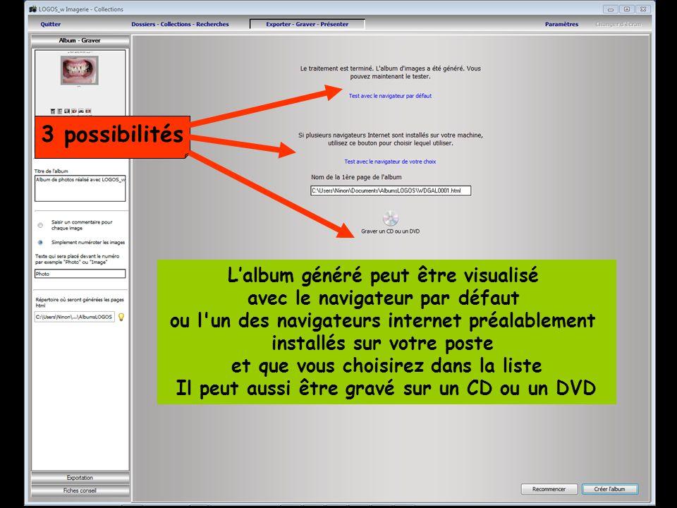 3 possibilités L'album généré peut être visualisé avec le navigateur par défaut ou l un des navigateurs internet préalablement installés sur votre poste et que vous choisirez dans la liste Il peut aussi être gravé sur un CD ou un DVD
