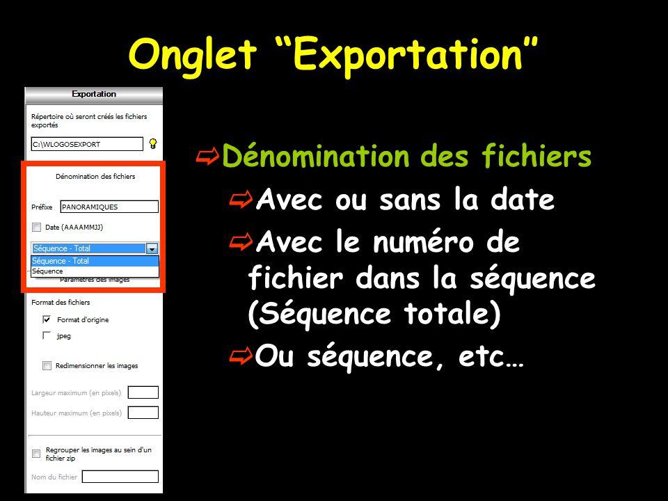 Onglet Exportation″  Dénomination des fichiers  Avec ou sans la date  Avec le numéro de fichier dans la séquence (Séquence totale)  Ou séquence, etc…