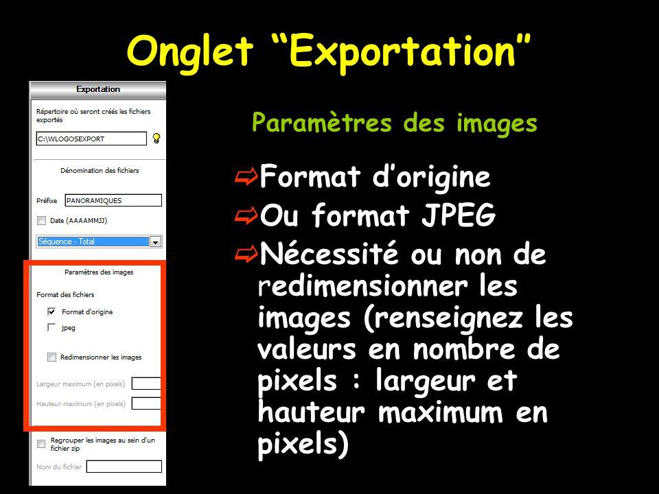 Onglet Exportation″  Format d'origine  Ou format JPEG  Nécessité ou non de redimensionner les images (renseignez les valeurs en nombre de pixels : largeur et hauteur maximum en pixels) Paramètres des images