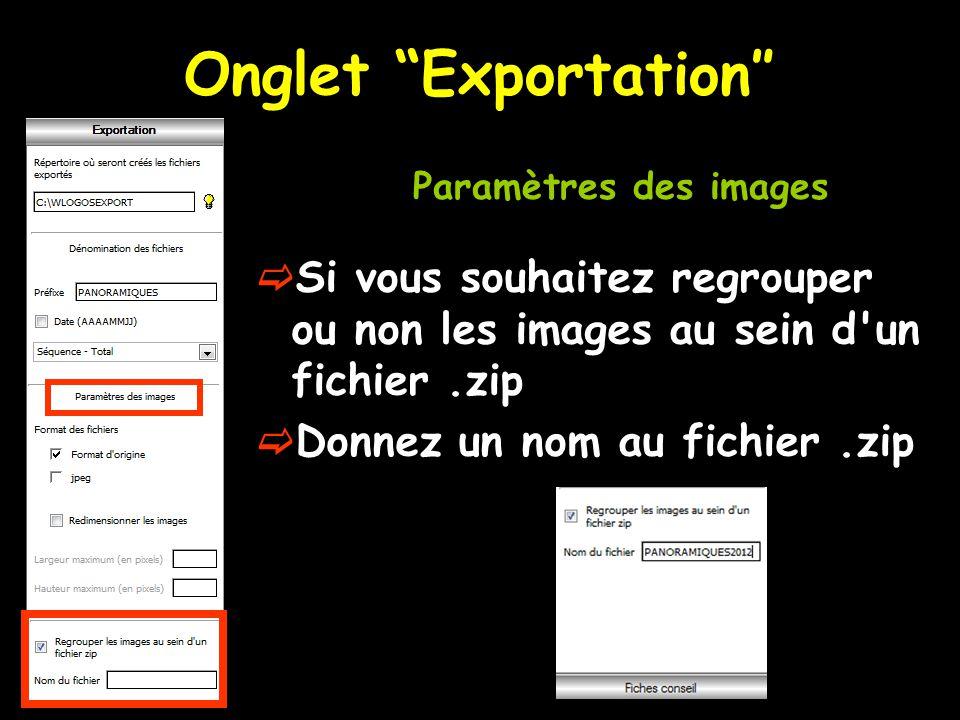 Onglet Exportation″  Si vous souhaitez regrouper ou non les images au sein d un fichier.zip  Donnez un nom au fichier.zip Paramètres des images