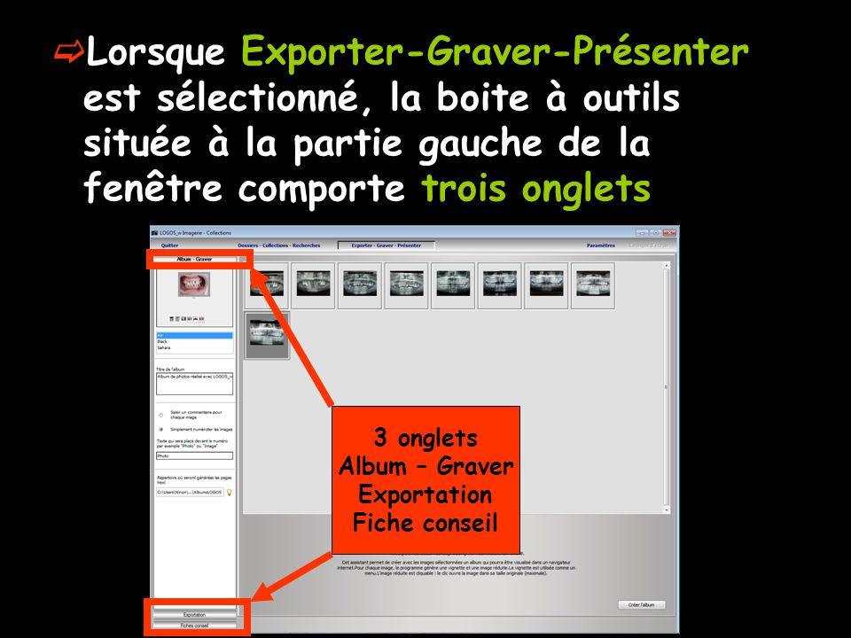 Lorsque Exporter-Graver-Présenter est sélectionné, la boite à outils située à la partie gauche de la fenêtre comporte trois onglets 3 onglets Album – Graver Exportation Fiche conseil
