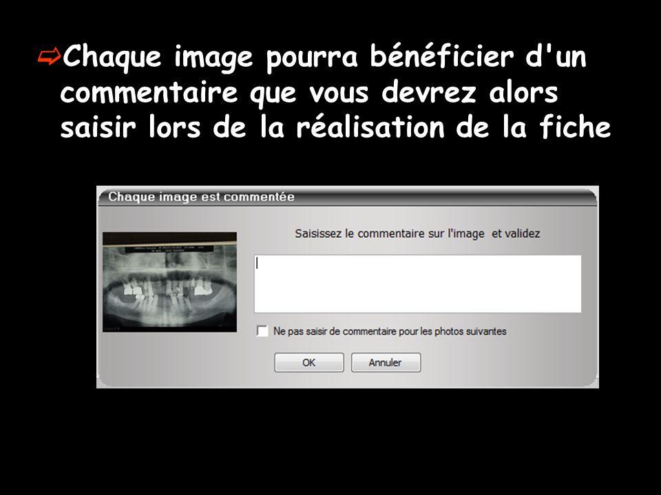  Chaque image pourra bénéficier d un commentaire que vous devrez alors saisir lors de la réalisation de la fiche