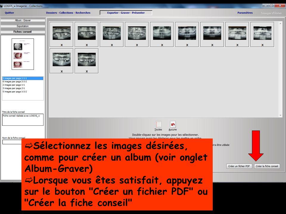  Sélectionnez les images désirées, comme pour créer un album (voir onglet Album-Graver)  Lorsque vous êtes satisfait, appuyez sur le bouton Créer un fichier PDF ou Créer la fiche conseil