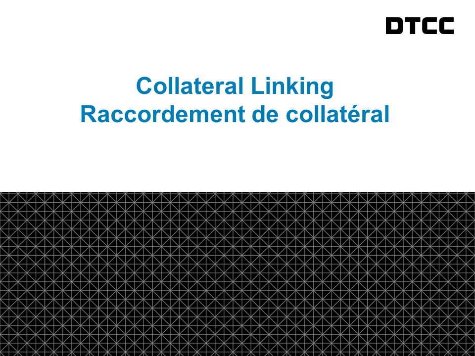 © DTCC 14 fda Collateral Linking Raccordement de collatéral