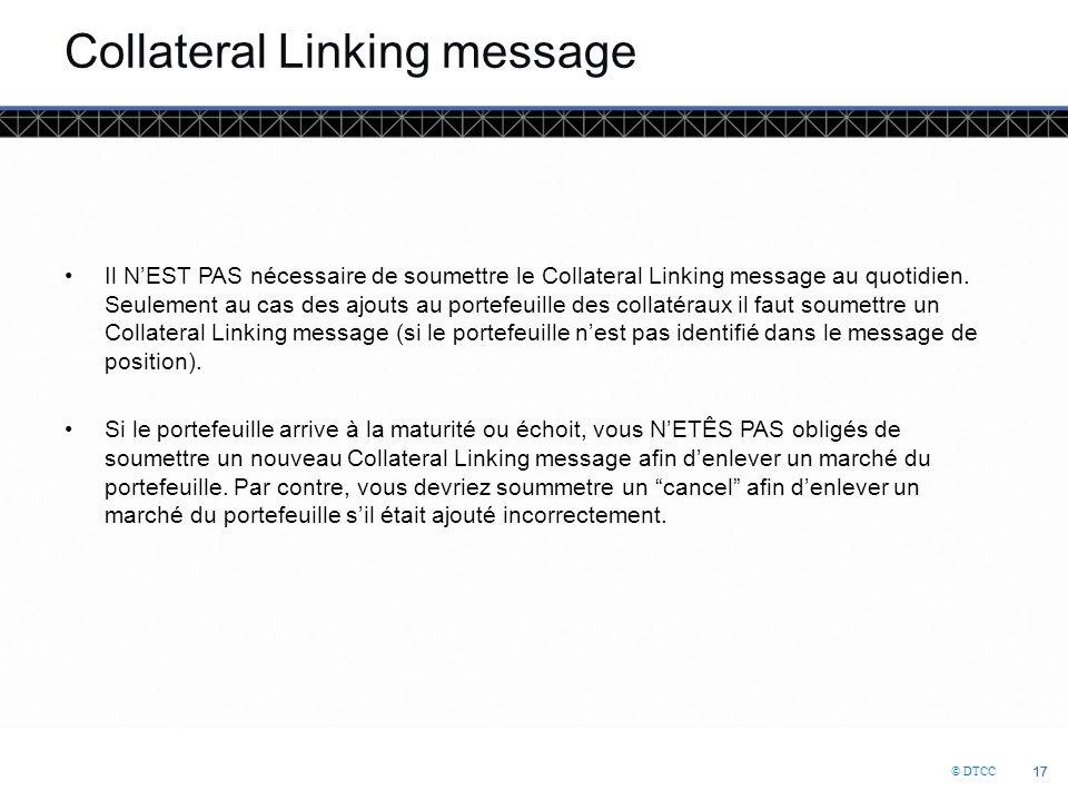 © DTCC 17 Collateral Linking message Il N'EST PAS nécessaire de soumettre le Collateral Linking message au quotidien.