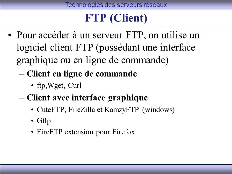 4 FTP (Client) Pour accéder à un serveur FTP, on utilise un logiciel client FTP (possédant une interface graphique ou en ligne de commande) –Client en ligne de commande ftp,Wget, Curl –Client avec interface graphique CuteFTP, FileZilla et KamzyFTP (windows) Gftp FireFTP extension pour Firefox Technologies des serveurs réseaux