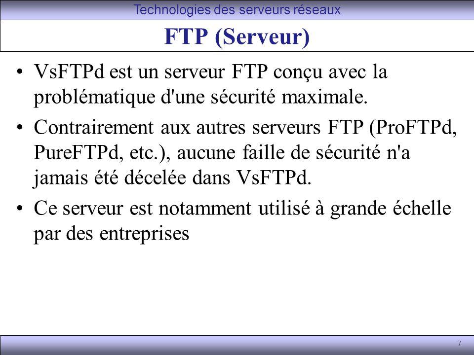 7 FTP (Serveur) VsFTPd est un serveur FTP conçu avec la problématique d une sécurité maximale.