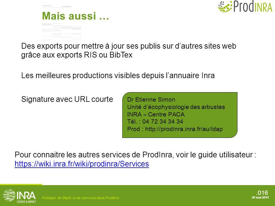 .016 Politique de dépôt et de services dans ProdInra 30 mai 2014 Des exports pour mettre à jour ses publis sur d'autres sites web grâce aux exports RI
