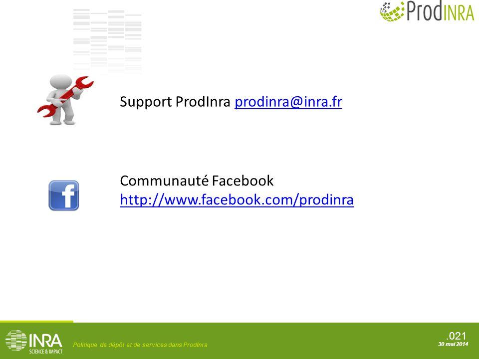 .021 Politique de dépôt et de services dans ProdInra 30 mai 2014 Support ProdInra prodinra@inra.frprodinra@inra.fr Communauté Facebook http://www.face