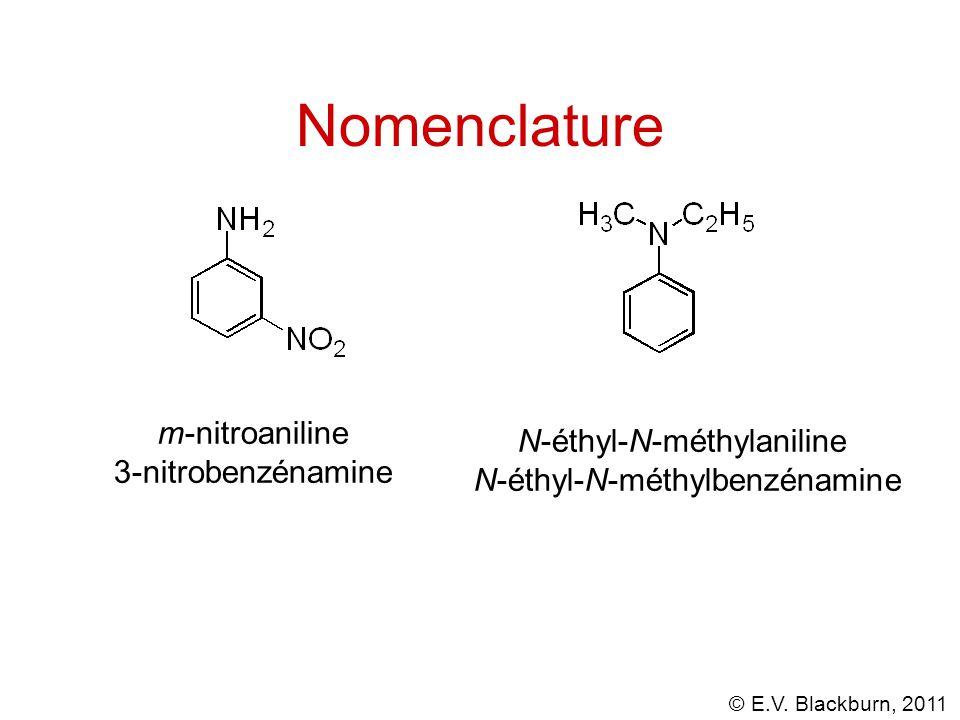 © E.V. Blackburn, 2011 m-nitroaniline 3-nitrobenzénamine N-éthyl-N-méthylaniline N-éthyl-N-méthylbenzénamine Nomenclature