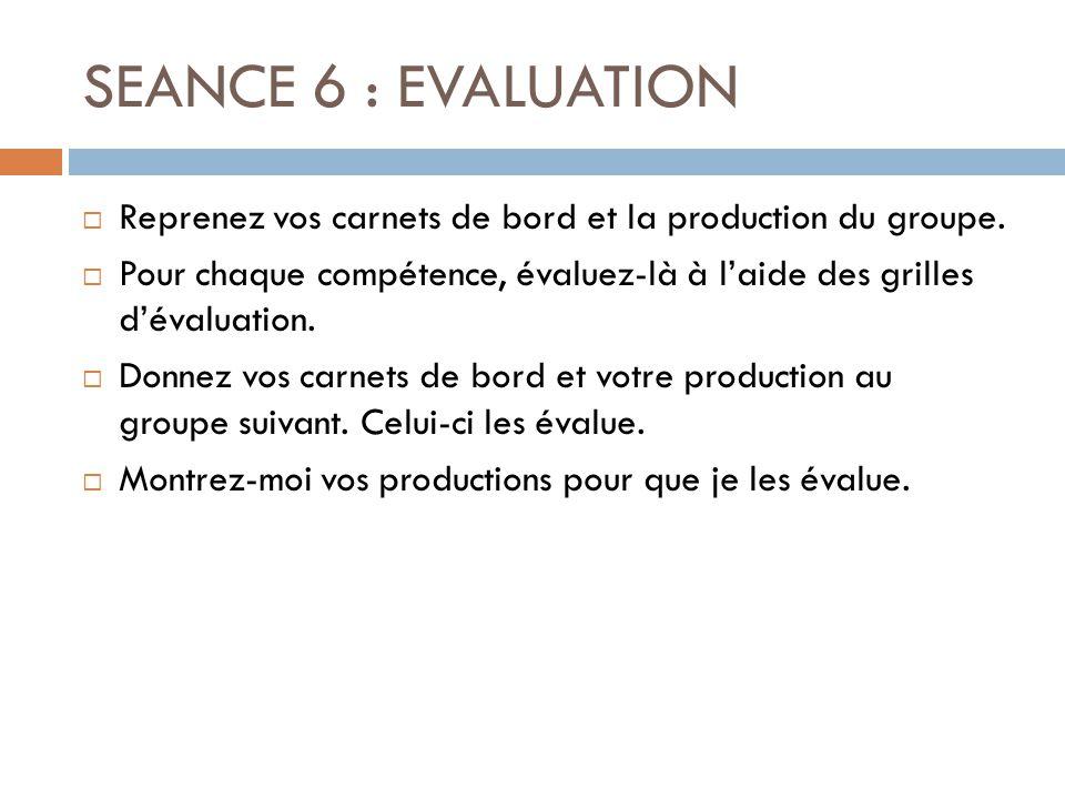 SEANCE 6 : EVALUATION  Comment évaluez-vous votre travail dans sa globalité.
