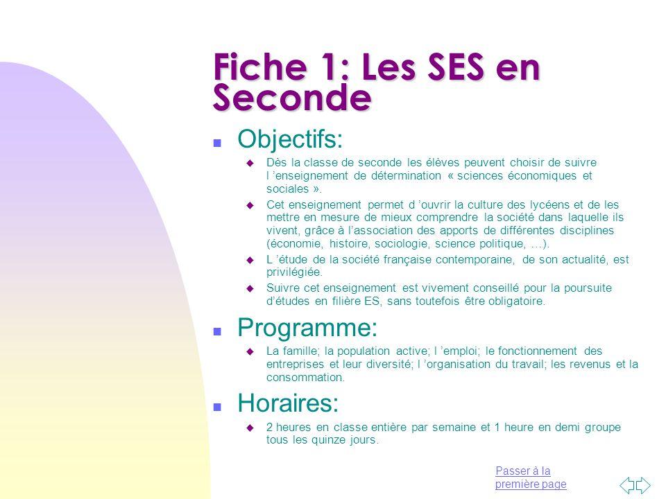Passer à la première page Fiche 2: Les SES en Première n Objectifs: u A partir de la classe de première, les SES deviennent une matière obligatoire et dominante dans la filière ES.