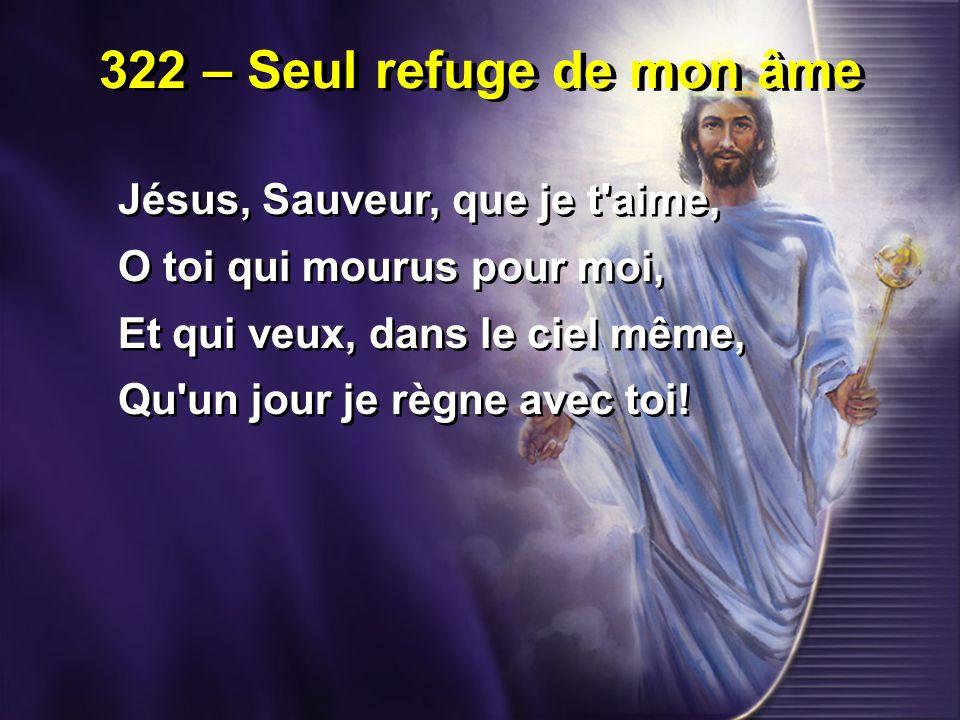 322 – Seul refuge de mon âme 3.Il n est aucune autre chose Qui puisse apaiser mon coeur; En toi seul je me repose, En toi, mon puissant Sauveur.